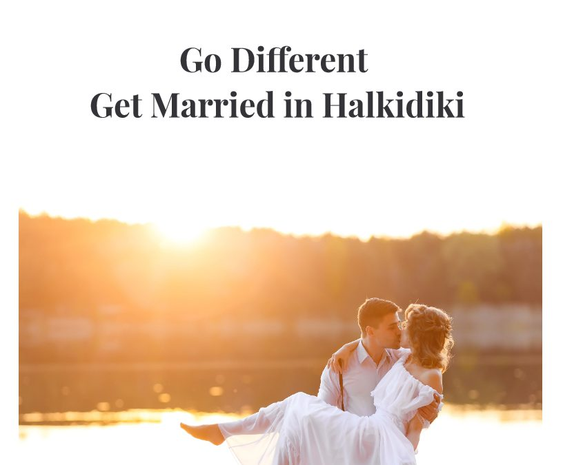 Go Different, Get Married in Halkidiki !
